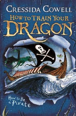How to Train Your Dragon 02: How To Be A Pirate de Cressida Cowell