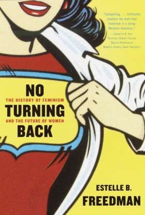 No Turning Back:  The History of Feminism and the Future of Women de Estelle B. Freedman