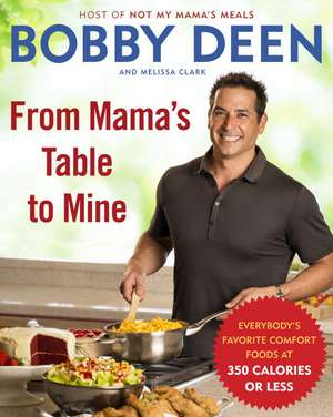 From Mama's Table to Mine:  Everybody's Favorite Comfort Foods at 350 Calories or Less de Bobby Deen