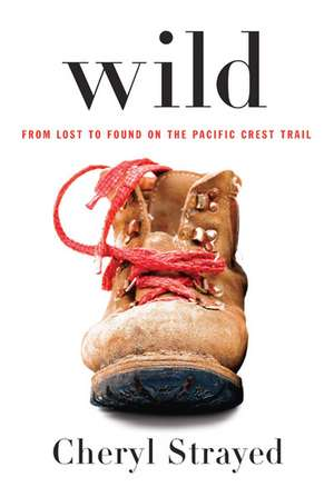 Wild. From Lost to Found on the Pacific Crest Trail: New York Times Bestseller