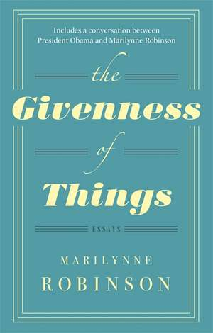 The Givenness of Things de Marilynne Robinson