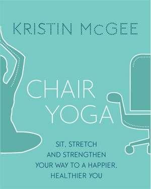 Chair Yoga de Kristin McGee