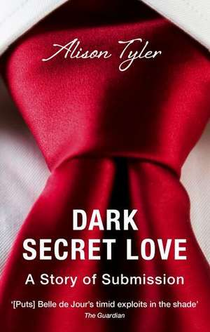 Dark Secret Love: A Story of Submission de Alison Tyler