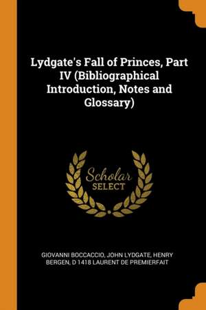Lydgate's Fall of Princes, Part IV (Bibliographical Introduction, Notes and Glossary) de Giovanni Boccaccio