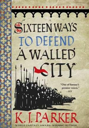 Sixteen Ways to Defend a Walled City de K. J. Parker