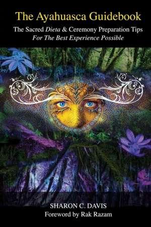 The Ayahuasca Guidebook de Sharon C. Davis