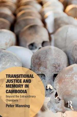 Transitional Justice and Memory in Cambodia de Peter Manning