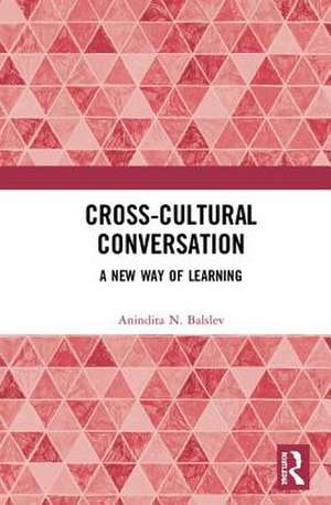 Cross-Cultural Conversation de Anindita N. (formerly at the University of Copenhagenand founding member of the International Society for Science and Religion) Balslev