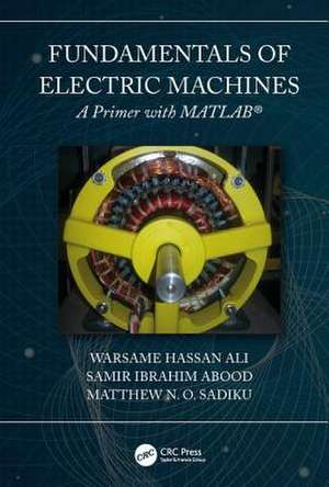 Fundamentals of Electric Machines: A Primer with MATLAB de Warsame Hassan (Prairie View A&M UniversityTexas Ali