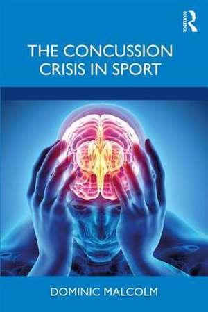 The Concussion Crisis in Sport de UK) Malcolm, Dominic (Loughborough University