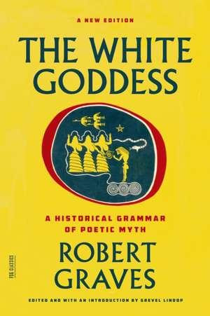 The White Goddess:  A Historical Grammar of Poetic Myth de Robert Graves