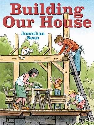 Building Our House de Jonathan Bean