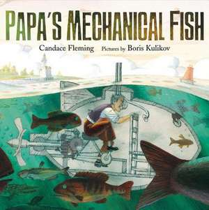 Papa's Mechanical Fish de Candace Fleming