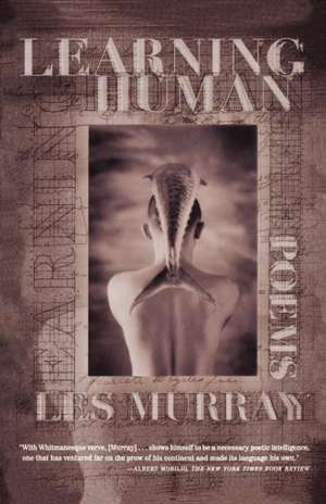 Learning Human:  Selected Poems de Les A. Murray
