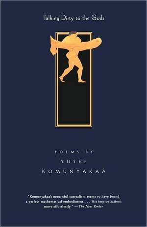 Talking Dirty to the Gods:  Poems de Yusef Komunyakaa
