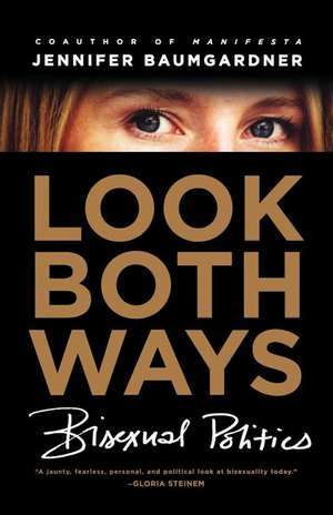 Look Both Ways:  Bisexual Politics de Jennifer Baumgardner