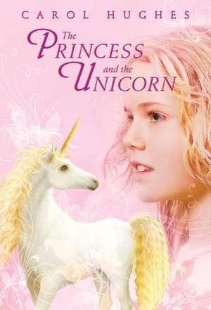 The Princess and the Unicorn de Carol Hughes