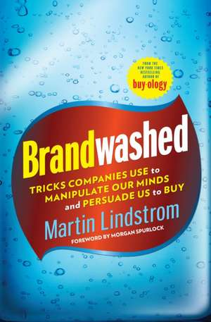 Brandwashed:  Tricks Companies Use to Manipulate Our Minds and Persuade Us to Buy de Martin Lindstrom