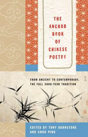 The Anchor Book of Chinese Poetry:  From Ancient to Contemporary, the Full 3000-Year Tradition de Tony Barnstone