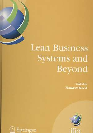 Lean Business Systems and Beyond: First IFIP TC 5 Advanced Production Management Systems Conference (APMS'2006), Wroclaw, Poland, September 18-20, 2006 de Tomasz Koch