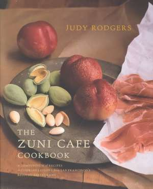Zuni Cafe Cookbook – A Compendium of Recipes and Cooking Lessons from San Francisco′s Beloved Restaurant