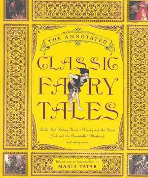 The Annotated Classic Fairy Tales de Maria Tatar