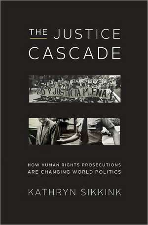 The Justice Cascade – How Human Rights Prosecutions Are Changing World Politics de Kathryn Sikkink