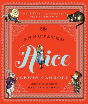 The Annotated Alice – 150th Anniversary Deluxe Edition de Lewis Carroll