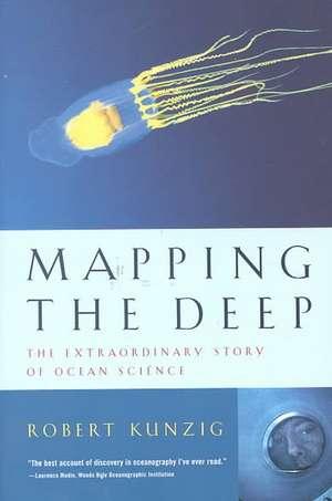 Mapping the Deep – The Extraordinary Story of Ocean Science de Robert Kunzig