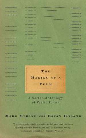 The Making of a Poem – A Norton Anthology of Poetic Forms de Eavan Boland