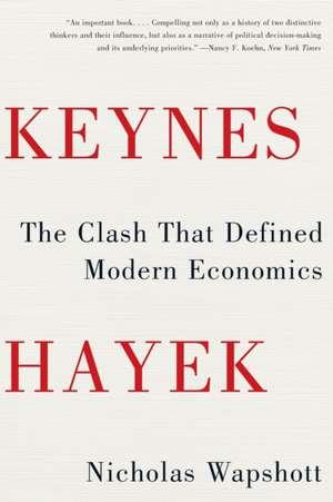 Keynes Hayek – The Clash that Defined Modern Economics de Nicholas Wapshott