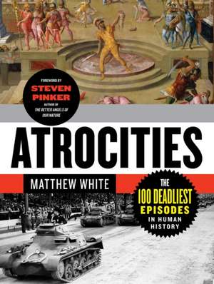 Atrocities – The 100 Deadliest Episodes in Human History de Matthew White