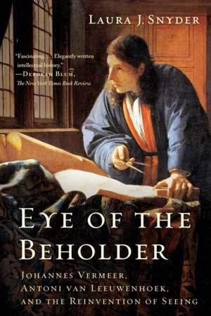 Eye of the Beholder – Johannes Vermeer, Antoni van Leeuwenhoek, and the Reinvention of Seeing