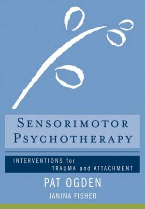 Sensorimotor Psychotherapy – Interventions for Trauma and Attachment