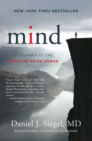 Mind – A Journey to the Heart of Being Human de Daniel J. Siegel