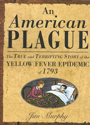 An American Plague: The True and Terrifying Story of the Yellow Fever Epidemic of 1793 de Jim Murphy