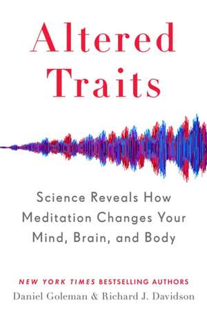 Altered Traits: Science Reveals How Meditation Changes Your Mind, Brain, and Body de Daniel Goleman