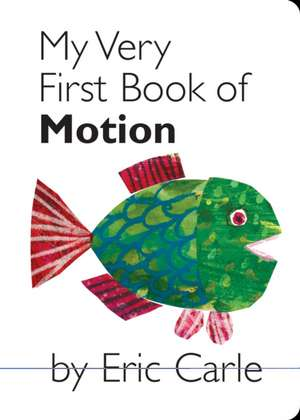 My Very First Book of Motion de Eric Carle