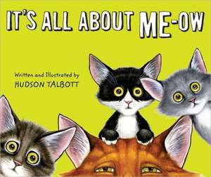 It's All about Me-Ow:  A Young Cat's Guide to the Good Life de Hudson Talbott