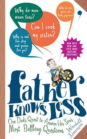 Father Knows Less:  One Dad's Quest to Answer His Son's Most Baffling Questions de Wendell Jamieson