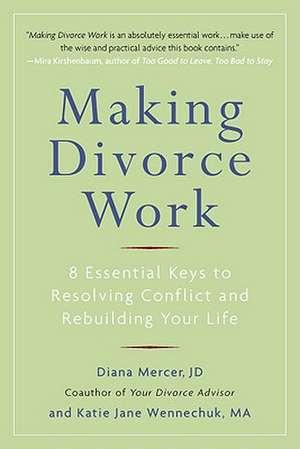 Making Divorce Work:  8 Essential Keys to Resolving Conflict and Rebuilding Your Life de Diana Mercer