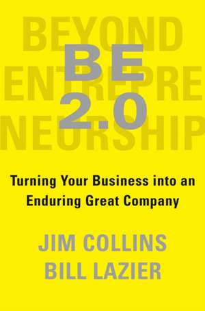 Be 2.0 (Beyond Entrepreneurship 2.0): Turning Your Business Into an Enduring Great Company de William Lazier