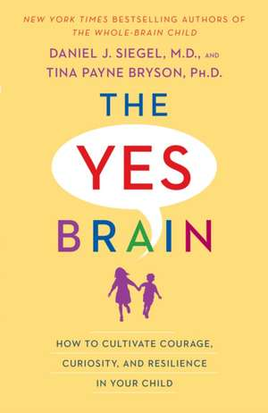 The Yes Brain: How to Cultivate Courage, Curiosity, and Resilience in Your Child de Daniel J. Siegel