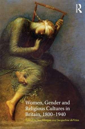 Women, Gender and Religious Cultures in Britain, 1800-1940 de Sue Morgan