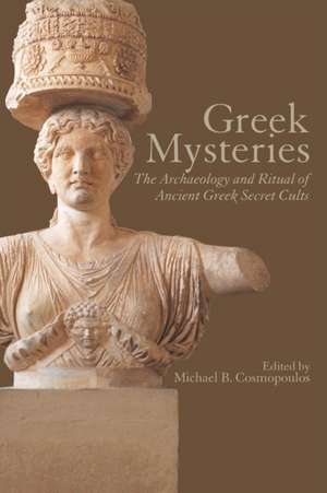 Greek Mysteries:  The Archaeology of Ancient Greek Secret Cults de Michael B. Cosmopoulos