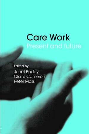 Care Work:  Present and Future de Janet Boddy