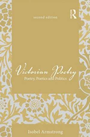 Victorian Poetry:  Poetry, Poetics and Politics de Isobel Armstrong