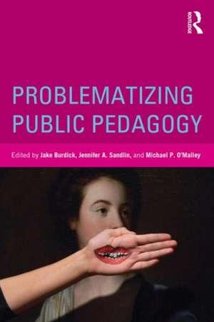 Problematizing Public Pedagogy de Jake Burdick