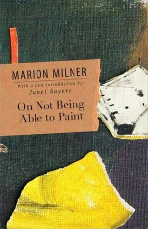 On Not Being Able to Paint de Marion Milner