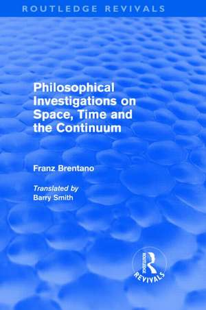 Philosophical Investigations on Time, Space and the Continuum (Routledge Revivals) de Franz Brentano